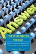Find the Information You Need!: Resources and Techniques for Making Decisions, Solving Problems, and Answering Questions by Cheryl Knott #DOEBibliography