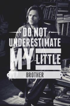 Do not underestimate my little brother.