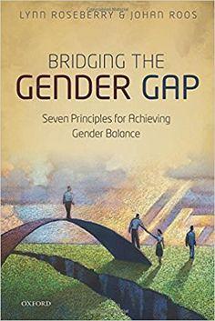 Bridging the gender gap : seven principles for achieving gender balance / Lynn Roseberry and Johan Roos