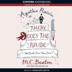 Agatha Raisin: There Goes the Bride   by M.C. Beaton, read by Penelope Keith.