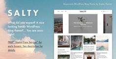 Salty - Responsive WordPress Blog Theme . The combination of minimalistic design and optimized code resulted in an exceptionally pleasant theme. It's perfect for bloggers who seek for a light and smooth look for their fancy blog. Salty requires no plugins to work. It uses built-in WordPress Customizer to bring all the sweet options for you