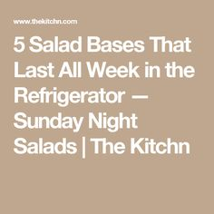 5 Salad Bases That Last All Week in the Refrigerator — Sunday Night Salads | The Kitchn