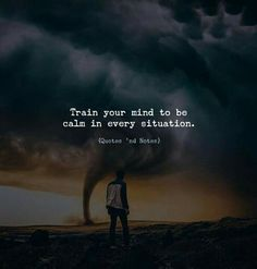 Train your mind to be calm in every situation. Wisdom Quotes, True Quotes, Motivational Quotes, Inspirational Quotes, Qoutes, Sucess Quotes, Attitude Quotes, Mood Quotes, Positive Quotes