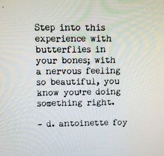 Step into this experience with butterflies in your bones; with a nervous feeling so beautiful, you know you're doing something right