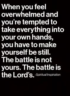 "The Lord will fight for you; you need only to be still."" (Exodus 14:14, NIV)"