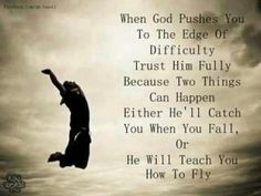 giving up, hurt, life lessons Quotes | When God pushes you to the edge of difficulty trust him fully :Because ...