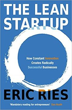 The Lean Startup: How Constant Innovation Creates Radically Successful Businesses: Amazon.co.uk: Eric Ries: 8601300363875: Books