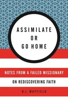 Assimilate or Go Home.  In this collection of stunning and surprising essays, Mayfield invites readers to reconsider their concepts of justice, love, and reimagine being a citizen of this world and the upside-down kingdom of God. 2017 Illumination Medalist.