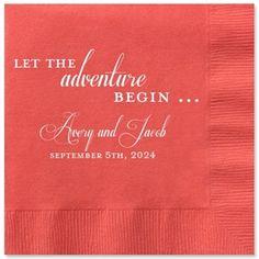 Personalized Wedding Napkins for the Reception or Bridal Shower | Let the Adventure Begin ... #weddingnapkins #beforetheidos http://www.beforetheidos.com/LET-THE-adventure-BEGIN-Personalized-Napkins-p/ar-ltadvenbnap.htm