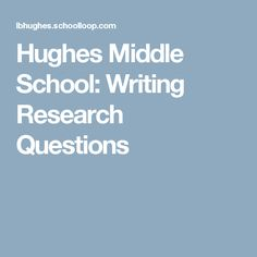Hughes Middle School: Writing Research Questions