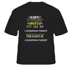 Be Yourself Unless Can Be A Recreational Therapist T Shirt