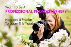 Want to Be A Professional Photographer? Here are 8 Photos To Learn This Year