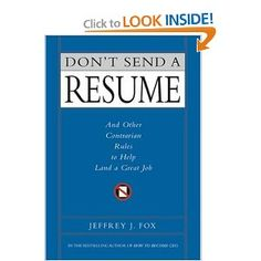 Recommended by Career Expert Richard Davino:  Amazon.com: Don't Send a Resume: And Other Contrarian Rules to Help Land a Great Job: Jeffrey J. Fox: Books
