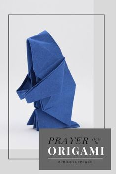 How to fold a praying person and how prayer can build your faith in Jesus Christ the #PrinceofPeace