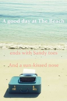 '' A good day at the beach ends with sandy toes & a sun-kissed nose ''