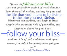 Follow your bliss. <3