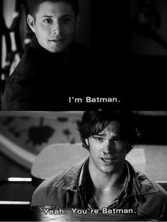 Supernatural: Dean - I`m BATMAN! my favorite line... i think ever. 3x03 Bad Day At Black Rock