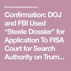 """Confirmation: DOJ and FBI Used """"Steele Dossier"""" for Application To FISA Court for Search Authority on Trump Campaign…"""
