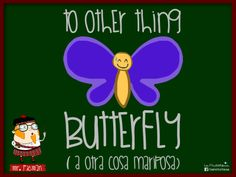 Aprende inglés con el profesor Mr. Picman: To other thing butterfly (A otra cosa mariposa)