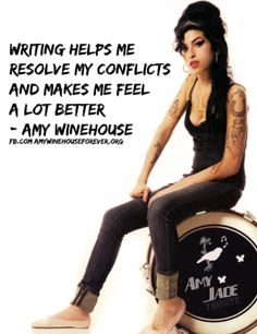Writing helps me resolve my conflicts and makes me feel a lot better - Amy Winehouse