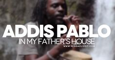 Addis Pablo – In My Father's House (Documentary)