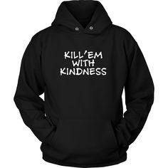 Kill em With Kindness Hoodie