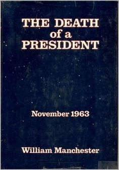The Death of a president November 1963 By: William Manchester 1st Edition (1967)