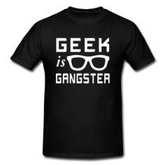 Geek is Gangster T-shirt for Brandon's birthday
