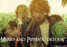 """Merry and Pippin's """"detour"""". Best part of the first movie! :) Well, I won't say that. The whole thing's awesome. That part is just particularily one of my favorites."""