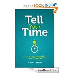 Tell Your Time: How to Manage Your Schedule So You Can Live Free   Want to read this one in 2013