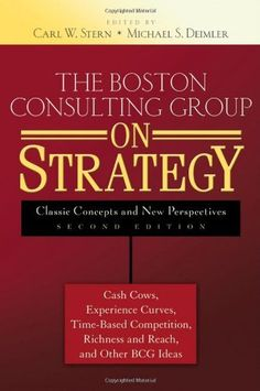 The Boston Consulting Group on Strategy: Classic Concepts and New Perspectives by Carl W. Stern. $23.24. Publisher: Wiley; 2 edition (April 28, 2006). Publication: April 28, 2006. Author: Carl W. Stern. 432 pages. Save 39% Off!