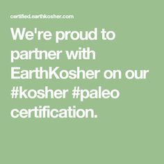We're proud to partner with EarthKosher on our #kosher #paleo certification.