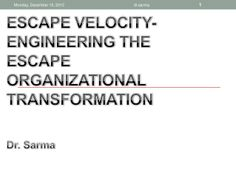Escape velocity engineering the organizational transformation dec 6 2012 by Dr. Sarma via slideshare