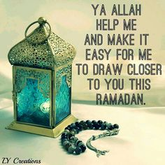 Ya Allah help and make it easy for me to draw closer to you this Ramadan ..