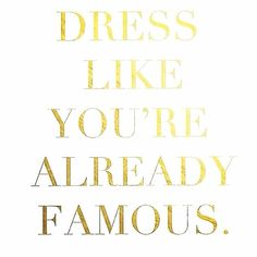 Dress like you're already famous!