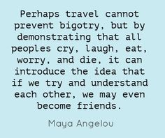 Maya Angelou on travel.
