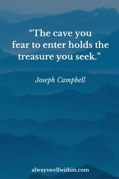 """""""The cave you fear to enter holds the treasure you seek.""""Joseph Campbell Quote On Fear Brave Quotes, Fear Quotes, Quotes Thoughts, Life Quotes Love, Wise Quotes, Quotes To Live By, Motivational Quotes, Inspirational Quotes, Famous Quotes"""