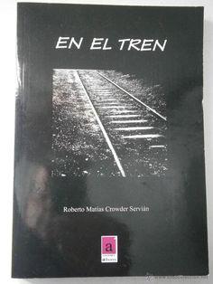 EN EL TREN CROWDER SERVIAN - ROBERTO MATIAS - Ediciones Albores 1º edición 2010 - Foto 1