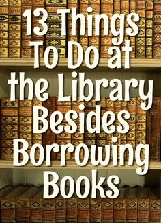 13 Things To Do at the Library Besides Borrowing Books Happy National Library Week. What do you do at your public library?