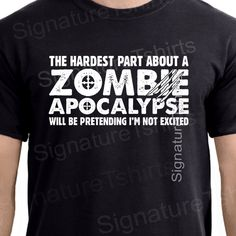 Items similar to Zombie Apocalypse Hardest Part Pretending Not to be Excited Tee Funny T-Shirt Tee Shirt TShirt Mens Ladies Women Christmas gift t shirt kids on Etsy Christmas Gifts For Women, Halloween Shirt, Zombie Apocalypse, Christmas Humor, Shirts For Girls, Funny Quotes, Funny Humor, American Apparel, Funny Tshirts