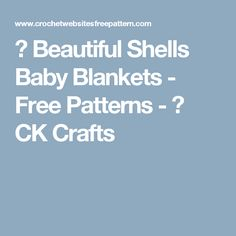 ❯ Beautiful Shells Baby  Blankets - Free Patterns - ✁ CK Crafts