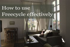 A guide to effective use of Freecycle and Freegle to help find the items you need to furnish your home.