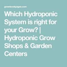 Which Hydroponic System is right for your Grow? | Hydroponic Grow Shops & Garden Centers