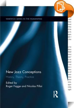 New Jazz Conceptions    :  New Jazz Conceptions: History, Theory, Practice is an edited collection that captures the cutting edge of British jazz studies in the earlytwenty-first century, highlighting the developing methodologies and growing interdisciplinary nature of the field. In particular, the collection breaks down barriers previously maintained between jazz historians, theorists and practitioners with an emphasis on interrogating binaries of national/local and professional/amat...