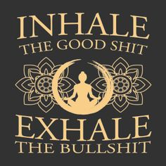 Inhale the good shit, exhale the bullshit | Fabrily
