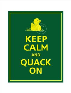Keep calm and Quack On: University of Oregon board Go Ducks! sourced by Margarita Ibbott