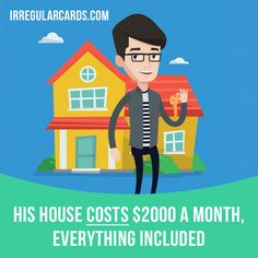 """""""Cost"""" means to require a specified payment. Example: His house costs $2000 a month, everything included. #irregularverbs #englishverbs #verbs #english #englishlanguage #learnenglish #studyenglish #language #vocabulary #dictionary #efl #esl #tesl #tefl #toefl #ielts #toeic #cost #payment"""