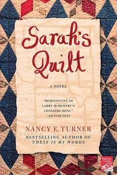 """""""Sarah's Quilt"""" (Sarah Agnes Prine, #2) by Nancy E. Turner -- Note: First read book #1, """"These Is My Words."""""""