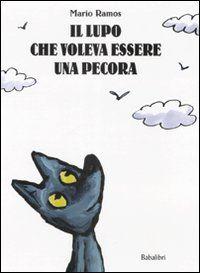 """Mario Ramos """"Il lupo che voleva essere una pecora"""", Babalibri"""
