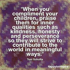 I think about this and do so often. It's amazing to see the kids respond and listen intently to these kinds of compliments. Great Quotes, Quotes To Live By, Life Quotes, Inspirational Quotes, Spark Quotes, Motivational, Parenting Quotes, Parenting Advice, Kids And Parenting